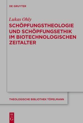 Schöpfungstheologie und Schöpfungsethik im biotechnologischen Zeitalter, Lukas Ohly