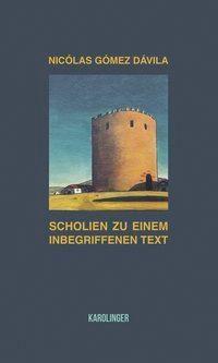 Scholien zu einem inbegriffenen Text - Nicolas Gómez Dávila |