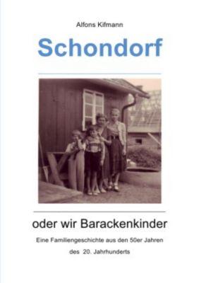 Schondorf oder wir Barackenkinder - Alfons Kifmann |