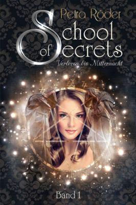 School of Secrets: School of Secrets (Band1) - Verloren bis Mitternacht, Petra Röder