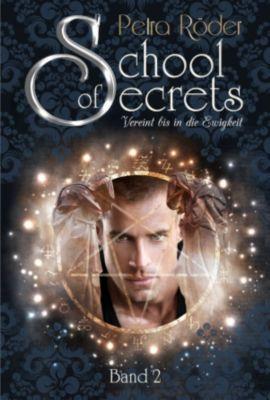 School of Secrets: School of Secrets (Band2) - Vereint bis in die Ewigkeit, Petra Röder