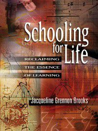 Schooling for Life, Jacqueline Grennon Brooks