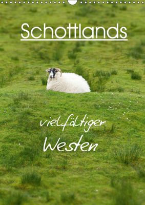 Schottlands vielfältiger Westen (Wandkalender 2019 DIN A3 hoch), Anja Schäfer