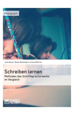 Schreiben lernen. Methoden des Schriftspracherwerbs im Vergleich, Julia Becker, Beate Womelsdorf, Ariane Wolfram