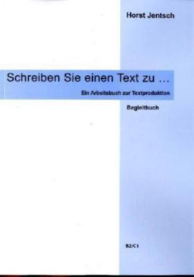 Schreiben Sie einen Text zu . . .: Begleitbuch, Horst Jentsch