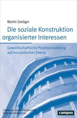 Schriften aus dem MPI für Gesellschaftsforschung: Die soziale Konstruktion organisierter Interessen, Martin Seeliger