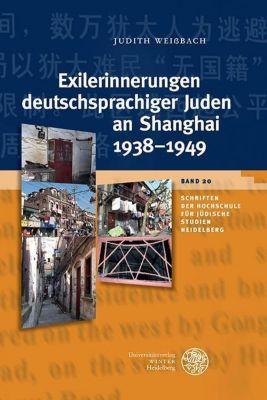 Schriften der Hochschule für Jüdische Studien Heidelberg: Exilerinnerungen deutschsprachiger Juden an Shanghai 1938-1949, Judith Weißbach