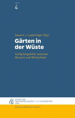 Schriften der Katholischen Privat-Universität Linz: Gärten in der Wüste
