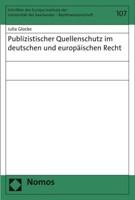 Schriften des Europa-Instituts der Universität des Saarlandes – Rechtswissenschaft: Publizistischer Quellenschutz im deutschen und europäischen Recht, Julia Glocke