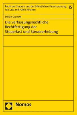 Schriften für das gesamte Recht der Steuern und der öffentlichen Finanzordnung – Studies on Tax Law and Public Finance: Die verfassungsrechtliche Rechtfertigung der Steuerlast und Steuererhebung, Stefan Grunow