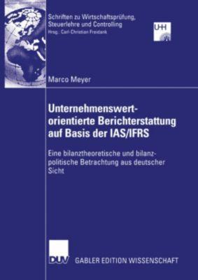 Schriften zu Wirtschaftsprüfung, Steuerlehre und Controlling: Unternehmenswertorientierte Berichterstattung auf Basis der IAS/IFRS, Marco Meyer