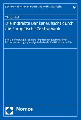 Schriften zum Finanzrecht und Währungsrecht: Die indirekte Bankenaufsicht durch die Europäische Zentralbank, Tilmann Roth