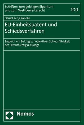 Schriften zum geistigen Eigentum und zum Wettbewerbsrecht: EU-Einheitspatent und Schiedsverfahren, Daniel Kenji Kaneko