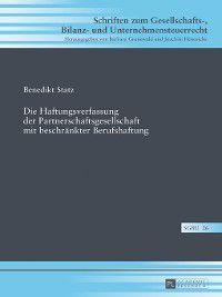 Schriften Zum Gesellschafts-, Bilanz- Und Unternehmensteuerrecht: Die Haftungsverfassung der Partnerschaftsgesellschaft mit beschraenkter Berufshaftung, Benedikt Statz