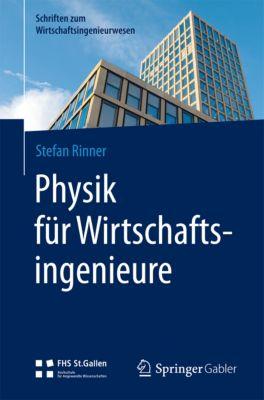 Schriften zum Wirtschaftsingenieurwesen: Physik für Wirtschaftsingenieure, Stefan Rinner