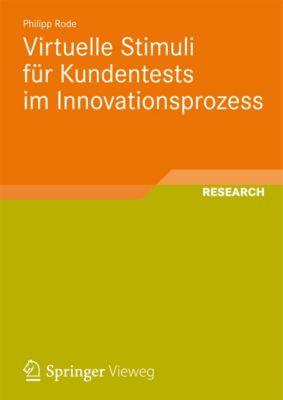Schriften zur Medienproduktion: Virtuelle Stimuli für Kundentests im Innovationsprozess, Philipp Rode