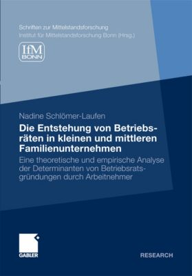 Schriften zur Mittelstandsforschung: Die Entstehung von Betriebsräten in kleinen und mittleren Familienunternehmen, Nadine Schlömer-Laufen
