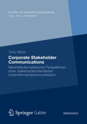Schriften zur Unternehmensentwicklung: Corporate Stakeholder Communications, Timo Würz