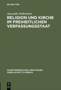 Schriftenreihe der Juristischen Gesellschaft zu Berlin: Religion und Kirche im freiheitlichen Verfassungsstaat, Alexander Hollerbach