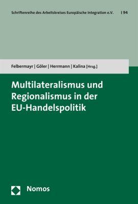 Schriftenreihe des Arbeitskreises Europäische Integration e.V.: Multilateralismus und Regionalismus in der EU-Handelspolitik