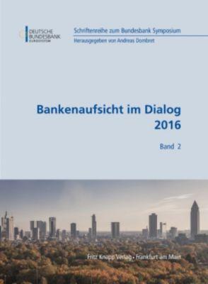 Schriftenreihe zum Bundesbank Symposium: Bankenaufsicht im Dialog 2016