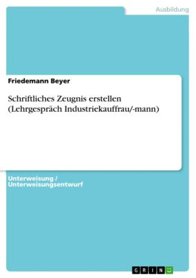 Schriftliches Zeugnis erstellen (Lehrgespräch Industriekauffrau/-mann), Friedemann Beyer