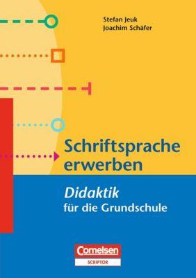 Schriftsprache erwerben - Didaktik für die Grundschule, Stefan Jeuk, Joachim Schäfer