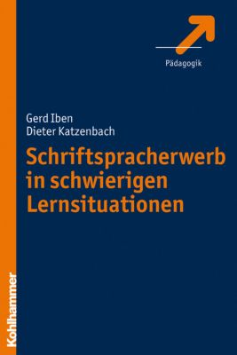 Schriftspracherwerb in schwierigen Lernsituationen, Gerd Iben, Dieter Katzenbach