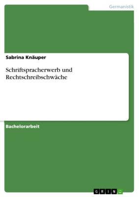 Schriftspracherwerb und Rechtschreibschwäche, Sabrina Knäuper