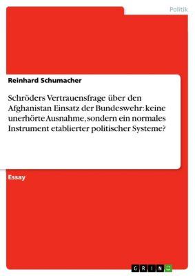 Schröders Vertrauensfrage über den Afghanistan Einsatz der Bundeswehr: keine unerhörte Ausnahme, sondern ein normales Instrument etablierter politischer Systeme?, Reinhard Schumacher