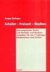 Schüler - Freizeit - Medien, Jürgen Bofinger, Brigitta Lutz, Dieter Spanhel