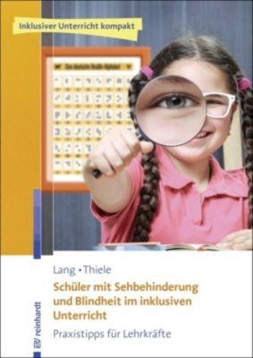 Schüler mit Sehbehinderung und Blindheit im inklusiven Unterricht, Markus Lang, Michael Thiele