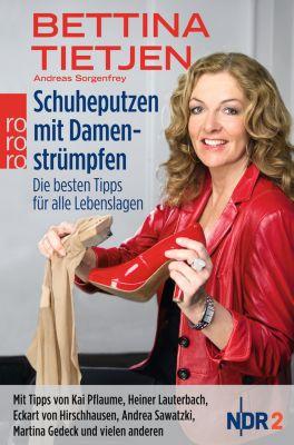 Schuheputzen mit Damenstrümpfen, Bettina Tietjen, Andreas Sorgenfrey