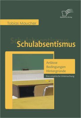 Schulabsentismus - Anlässe, Bedingungen, Hintergründe, Tobias Maucher