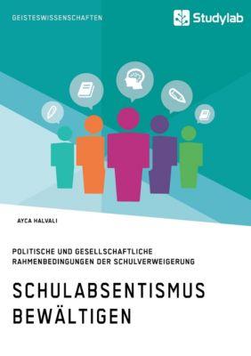 Schulabsentismus bewältigen. Politische und gesellschaftliche Rahmenbedingungen der Schulverweigerung - Ayca Halvali pdf epub