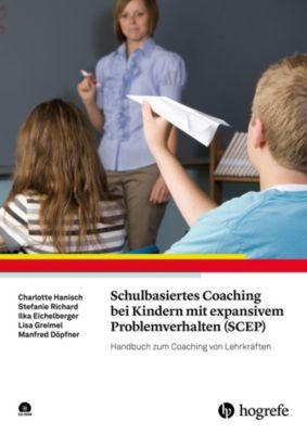 Schulbasiertes Coaching bei Kindern mit expansivem Problemverhalten (SCEP), Manfred Döpfner, Charlotte Hanisch, Ilka Eichelberger, Lisa Greimel, Stefanie Richard