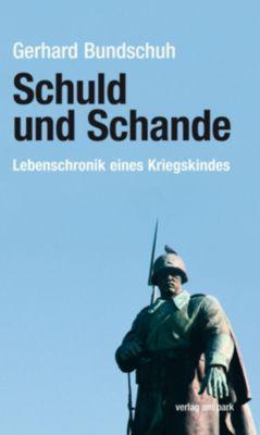 Schuld und Schande - Gerhard Bundschuh |