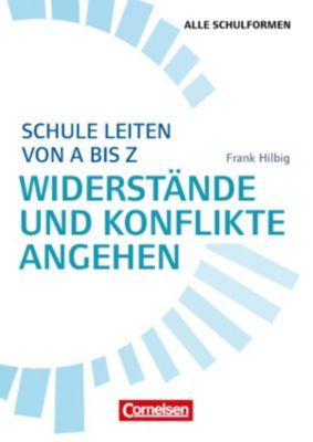 Schule leiten von A bis Z - Widerstände und Konflikte angehen, Frank Hilbig, Holger Mittelstädt