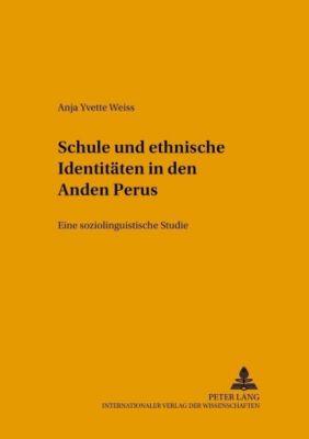 Schule und ethnische Identitäten in den Anden Perus, Anja Yvette Weiss