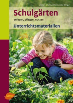 Schulgärten. Unterrichtsmaterialien, Karlheinz Köhler, Hans-Joachim Lehnert, Dorothee Benkowitz