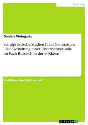 Schulpraktische Studien II am Gymnasium - Die Gestaltung einer Unterrichtsstunde im Fach Russisch in der 9. Klasse, Daniela Weingartz