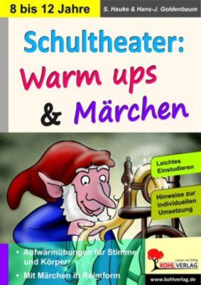 Schultheater: Warm ups und Märchen, Sabine Hauke, Hans-Jürgen Goldenbaum
