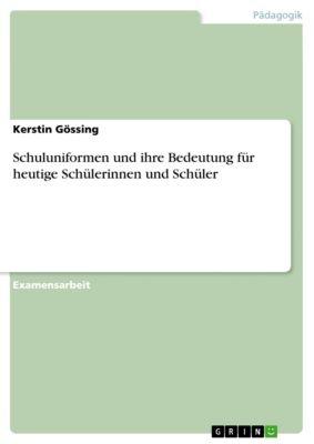 Schuluniformen und ihre Bedeutung für heutige Schülerinnen und Schüler, Kerstin Gössing