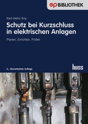 Schutz bei Kurzschluss in elektrischen Anlagen, Dipl.-Ing. Karl-Heinz Kny