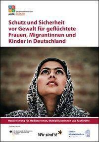 Schutz und Sicherheit vor Gewalt für geflüchtete Frauen, Migrantinnen und Kinder in Deutschland - Jasmin Bergmann |