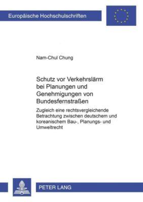 Schutz vor Verkehrslärm bei Planungen und Genehmigungen von Bundesfernstraßen, Nam-Chul Chung