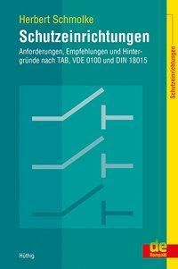 Schutzeinrichtungen - Anforderungen, Empfehlungen und Hintergründe nach TAB, VDE 0100 und DIN 18015 - Herbert Schmolke |