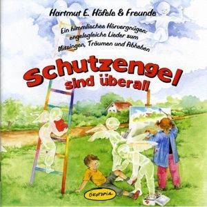 Schutzengel Sind Überall, Hartmut E.& Freunde Höfele
