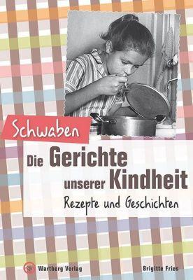 Schwaben - Die Gerichte unserer Kindheit - Brigitte Fries |