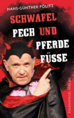 Schwafel, Pech und Pferdefüße - Hans-Günther Pölitz  